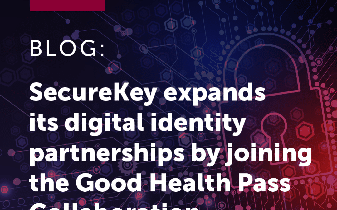 SecureKey expands its digital identity partnerships by joining the Good Health Pass Collaboration