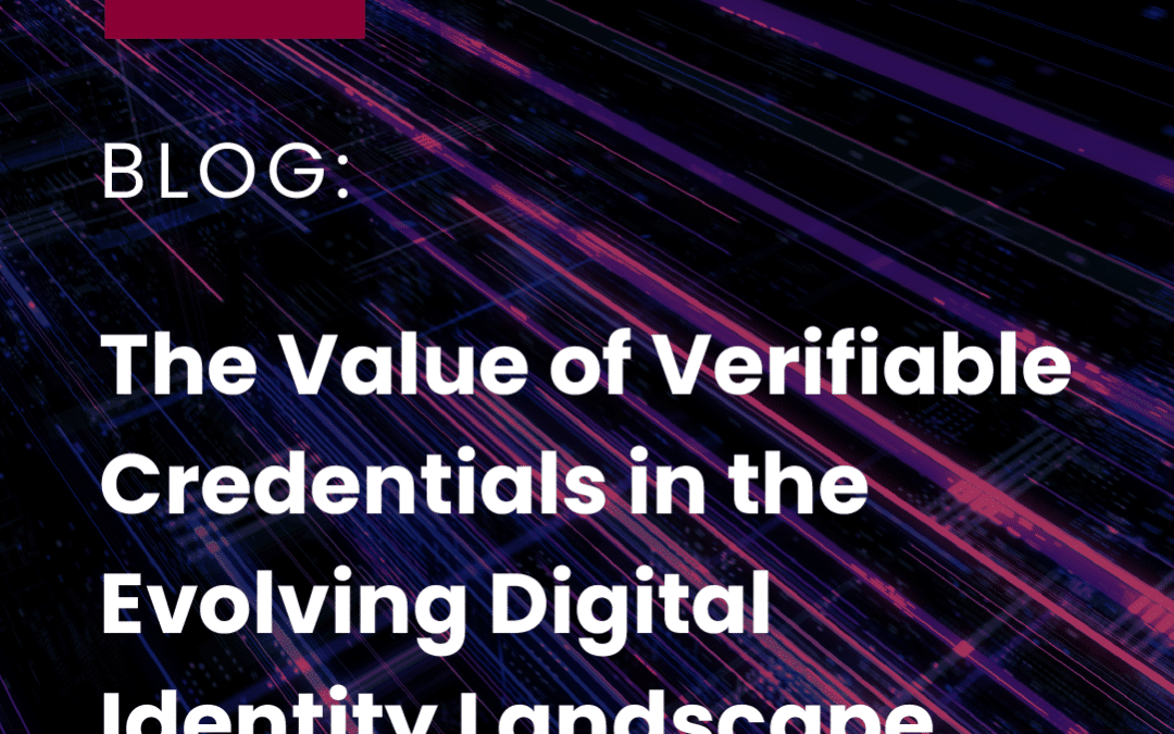 The value of verifiable credentials in the evolving digital identity landscape